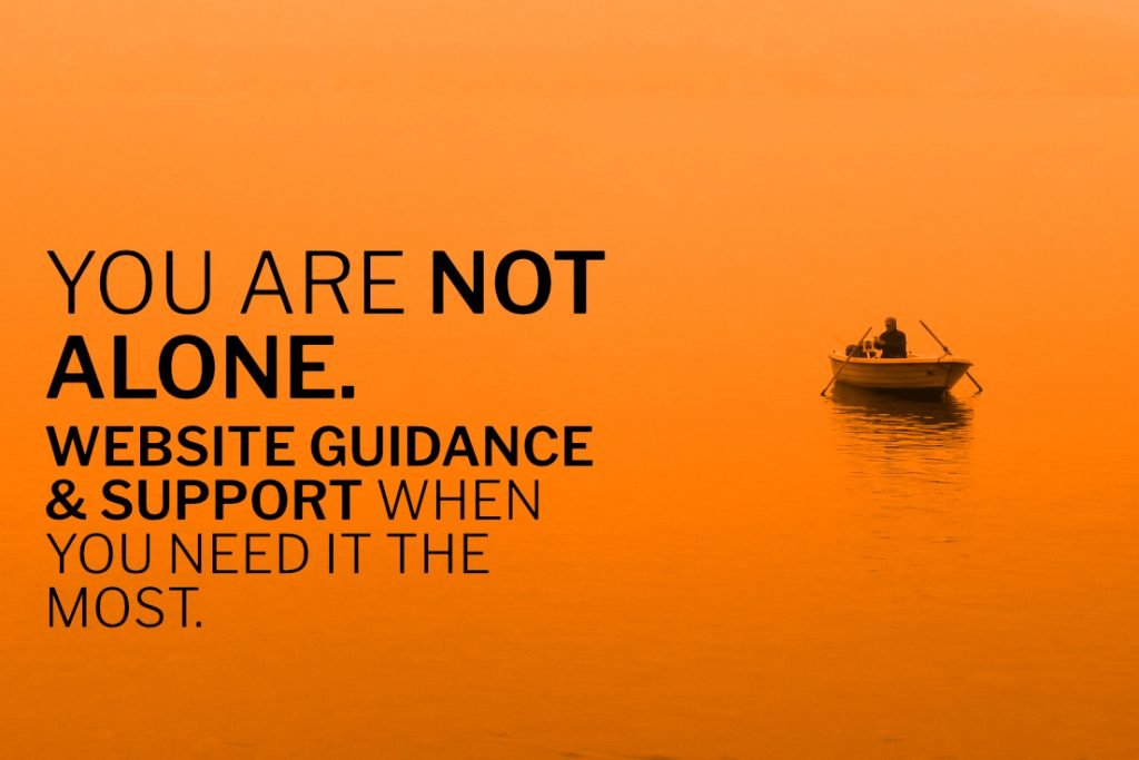 You are not alone. Website guidance & support when you need it the most.